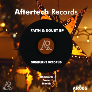 Sunburnt Octopus - Faith & Doubt EP - Aftertech Records
